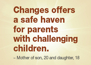 Changes offers a safe haven for parents with challenging children